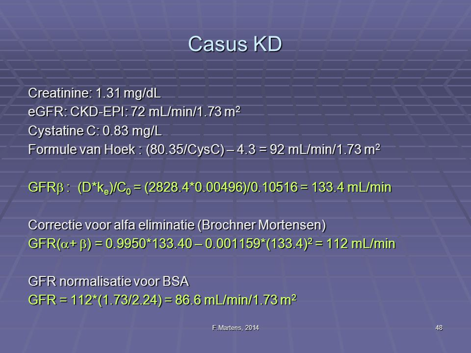 Casus KD Creatinine: 1.31 mg/dL eGFR: CKD-EPI: 72 mL/min/1.73 m2