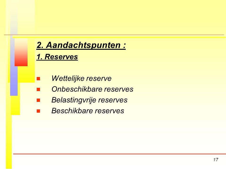 2. Aandachtspunten : 1. Reserves Wettelijke reserve