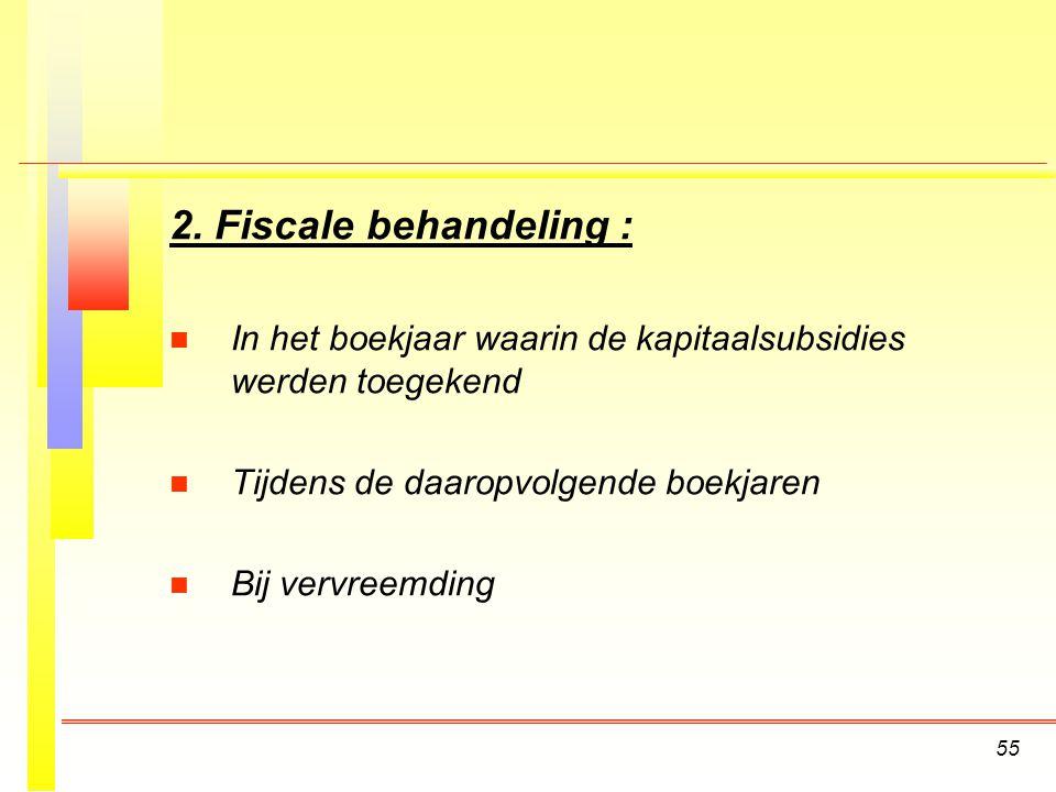 2. Fiscale behandeling : In het boekjaar waarin de kapitaalsubsidies werden toegekend. Tijdens de daaropvolgende boekjaren.