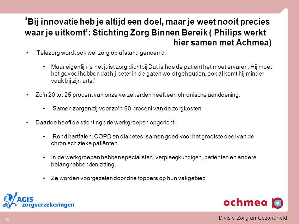 'Bij innovatie heb je altijd een doel, maar je weet nooit precies waar je uitkomt': Stichting Zorg Binnen Bereik ( Philips werkt hier samen met Achmea)