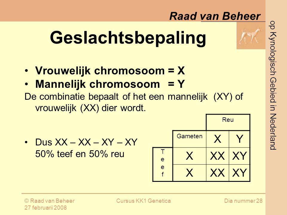 Geslachtsbepaling Vrouwelijk chromosoom = X Mannelijk chromosoom = Y X