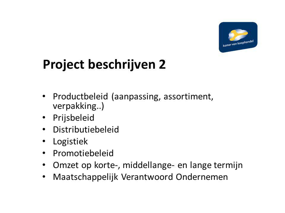 Project beschrijven 2 Productbeleid (aanpassing, assortiment, verpakking..) Prijsbeleid. Distributiebeleid.