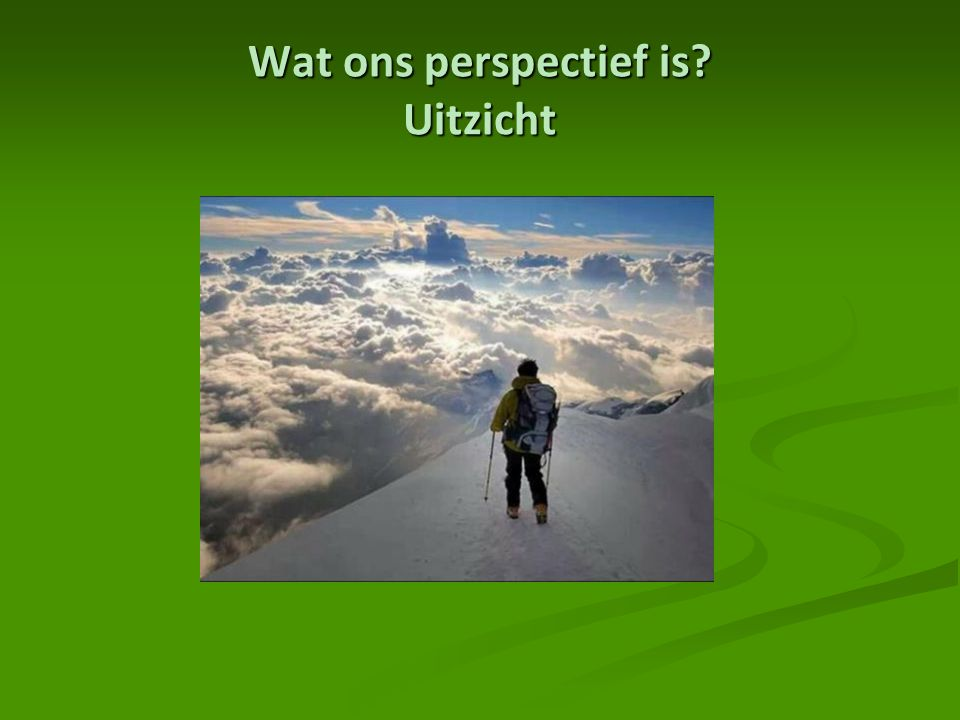 Wat ons perspectief is Uitzicht
