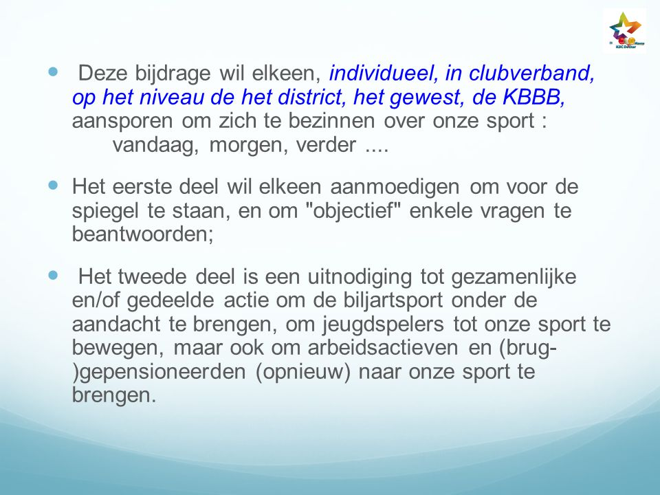 Deze bijdrage wil elkeen, individueel, in clubverband, op het niveau de het district, het gewest, de KBBB, aansporen om zich te bezinnen over onze sport : vandaag, morgen, verder ....