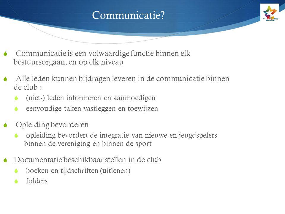 Communicatie Communicatie is een volwaardige functie binnen elk bestuursorgaan, en op elk niveau.