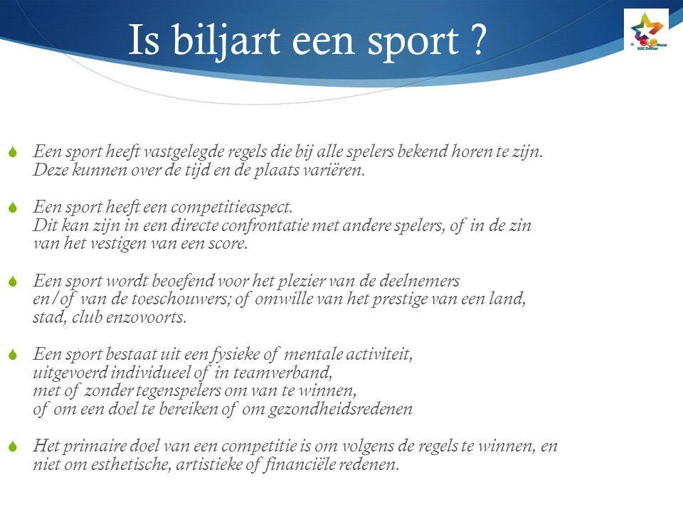 Is biljart een sport Een sport heeft vastgelegde regels die bij alle spelers bekend horen te zijn. Deze kunnen over de tijd en de plaats variëren.