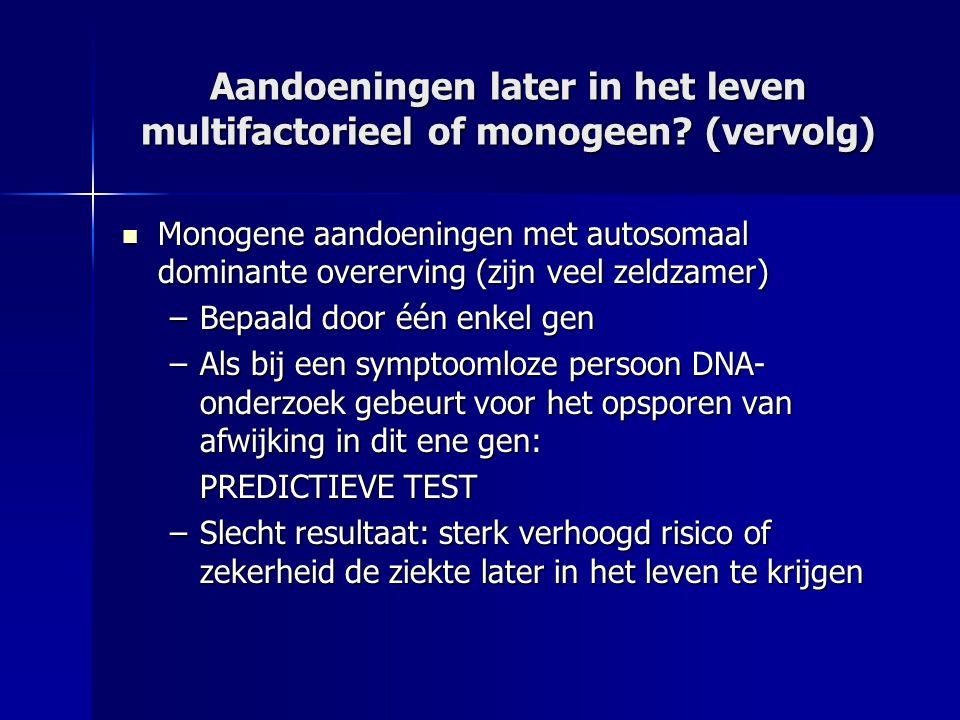 Aandoeningen later in het leven multifactorieel of monogeen (vervolg)