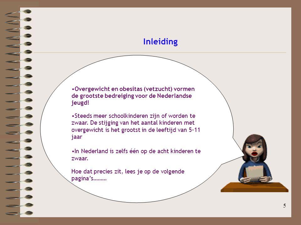 Inleiding Overgewicht en obesitas (vetzucht) vormen de grootste bedreiging voor de Nederlandse jeugd!