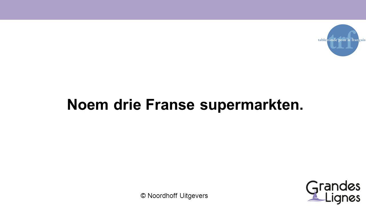 Noem drie Franse supermarkten.