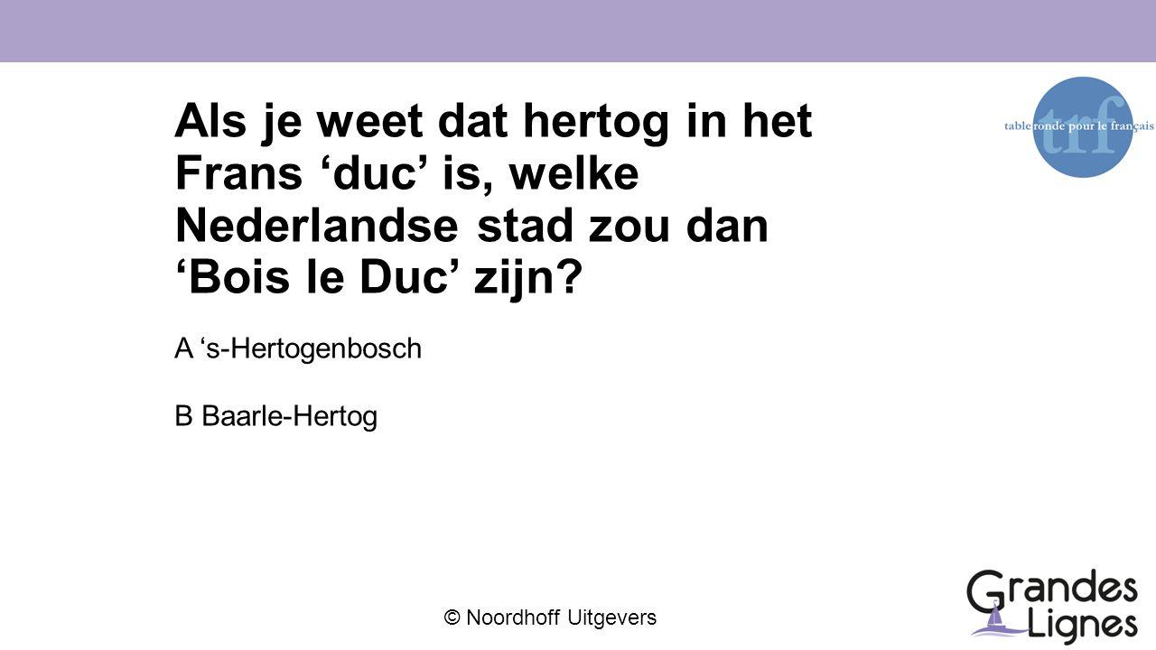 Als je weet dat hertog in het Frans 'duc' is, welke Nederlandse stad zou dan 'Bois le Duc' zijn