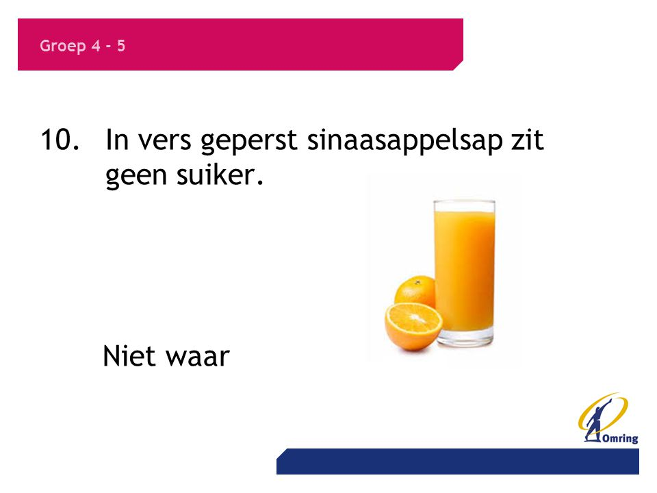 10. In vers geperst sinaasappelsap zit geen suiker.