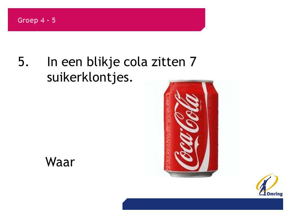 5. In een blikje cola zitten 7 suikerklontjes.