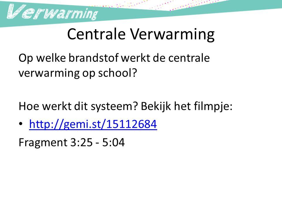 Centrale Verwarming Op welke brandstof werkt de centrale verwarming op school Hoe werkt dit systeem Bekijk het filmpje: