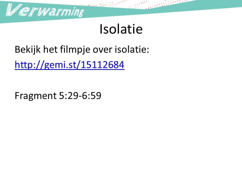Isolatie Bekijk het filmpje over isolatie: http://gemi.st/15112684 Fragment 5:29-6:59 Tip: Maak aantekeningen.