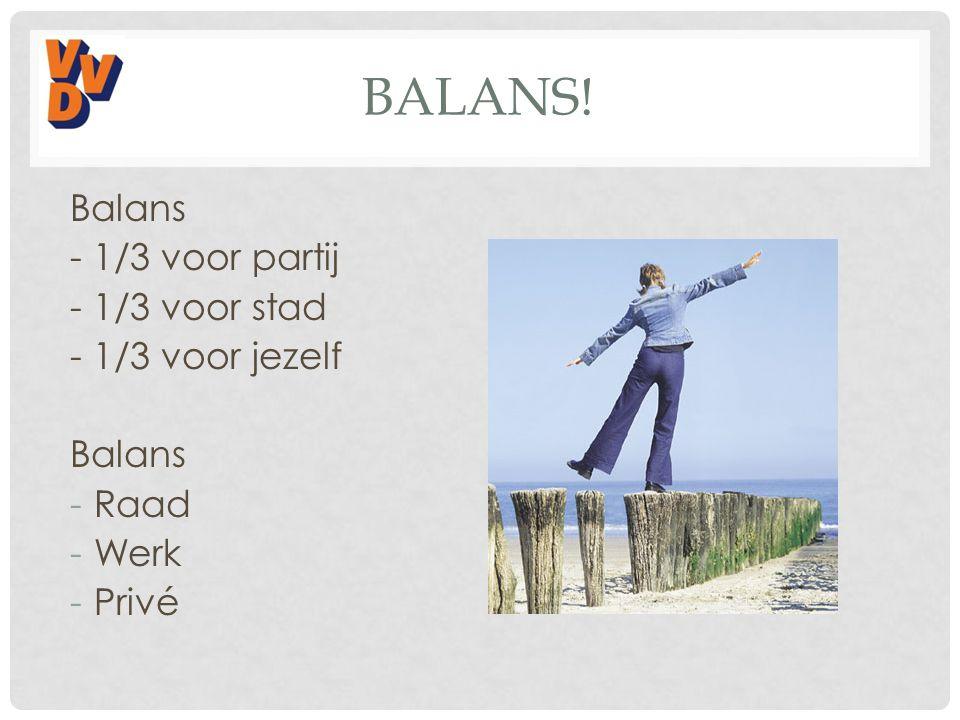 Balans! Balans - 1/3 voor partij - 1/3 voor stad - 1/3 voor jezelf
