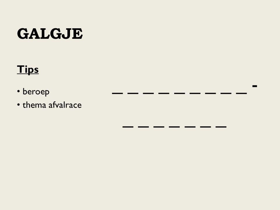 galgje _ _ _ _ _ _ _ _ _ - _ _ _ _ _ _ _ Tips beroep thema afvalrace