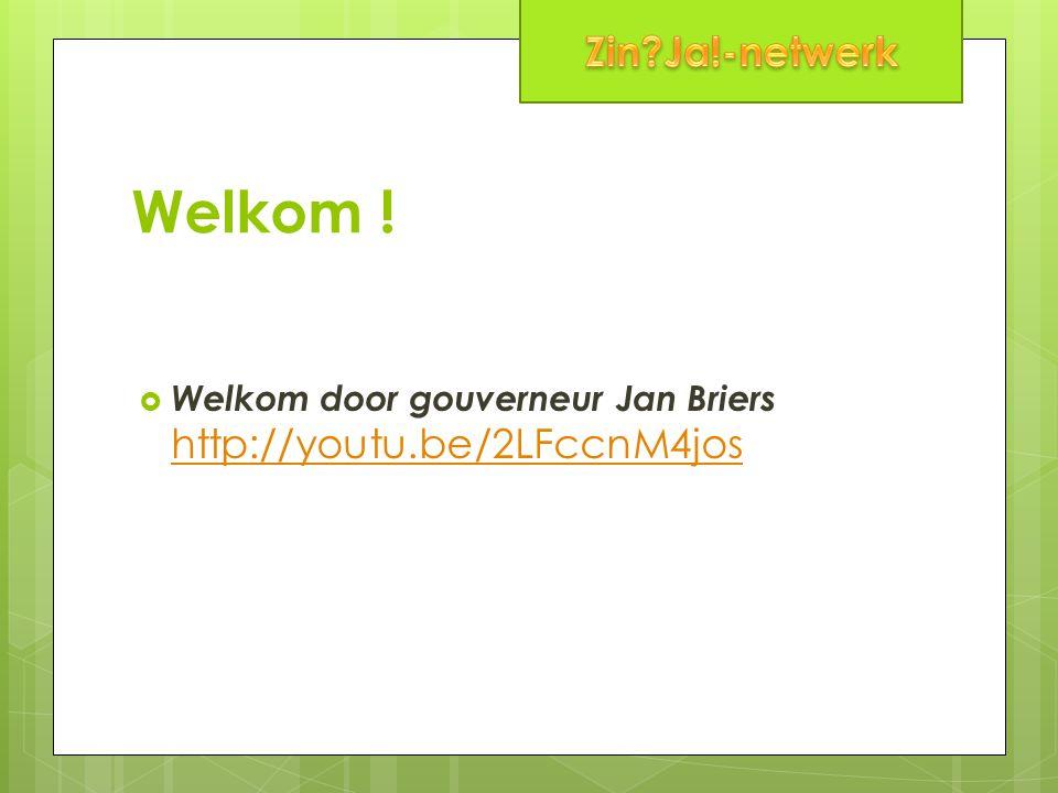 Zin Ja!-netwerk Welkom ! Welkom door gouverneur Jan Briers http://youtu.be/2LFccnM4jos