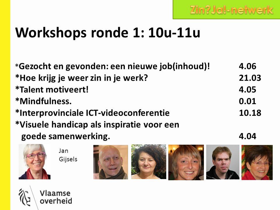 Zin Ja!-netwerk Workshops ronde 1: 10u-11u *Gezocht en gevonden: een nieuwe job(inhoud)! 4.06. *Hoe krijg je weer zin in je werk 21.03.
