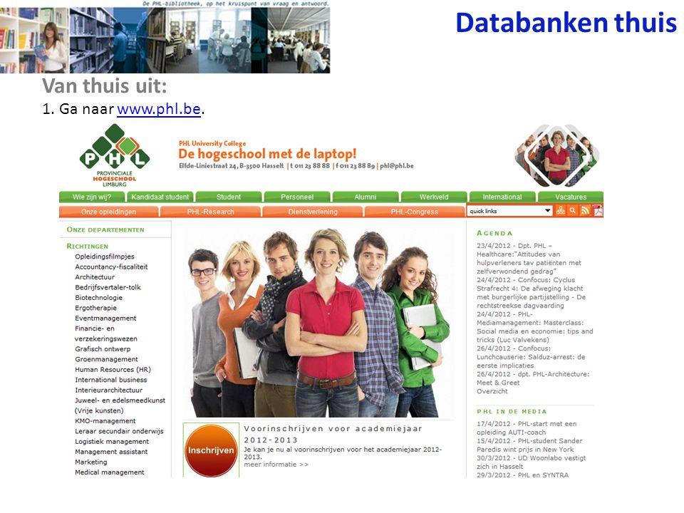 Databanken thuis Van thuis uit: 1. Ga naar www.phl.be.