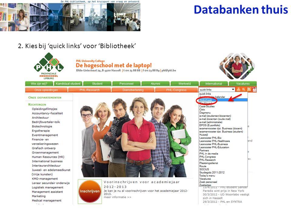Databanken thuis 2. Kies bij 'quick links' voor 'Bibliotheek'