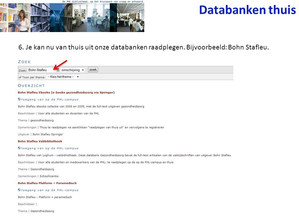 Databanken thuis 6. Je kan nu van thuis uit onze databanken raadplegen. Bijvoorbeeld: Bohn Stafleu.