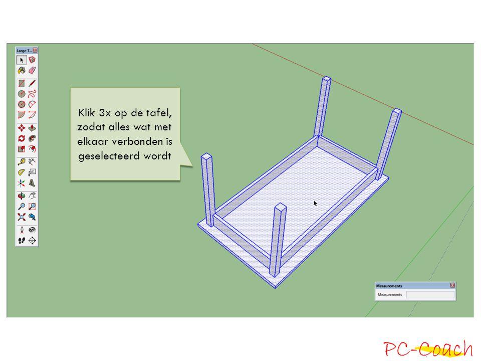 Klik 3x op de tafel, zodat alles wat met elkaar verbonden is geselecteerd wordt