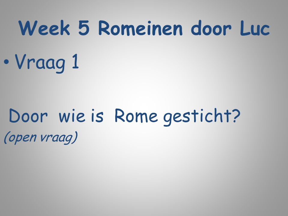 Week 5 Romeinen door Luc Vraag 1 Door wie is Rome gesticht