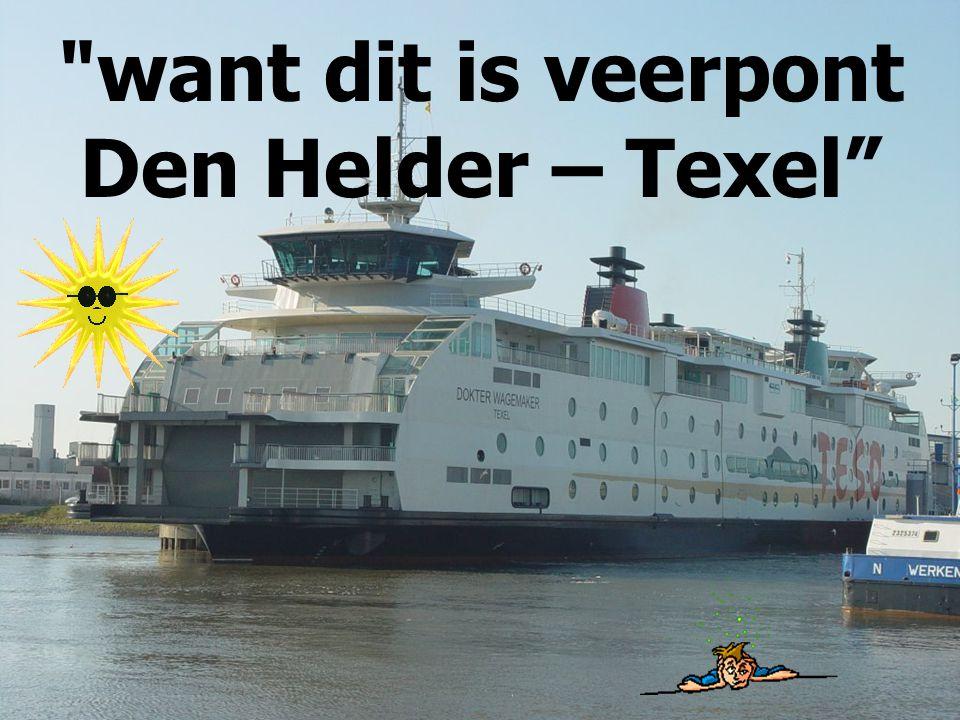 want dit is veerpont Den Helder – Texel