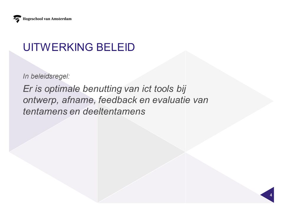 Uitwerking beleid In beleidsregel: Er is optimale benutting van ict tools bij ontwerp, afname, feedback en evaluatie van tentamens en deeltentamens.