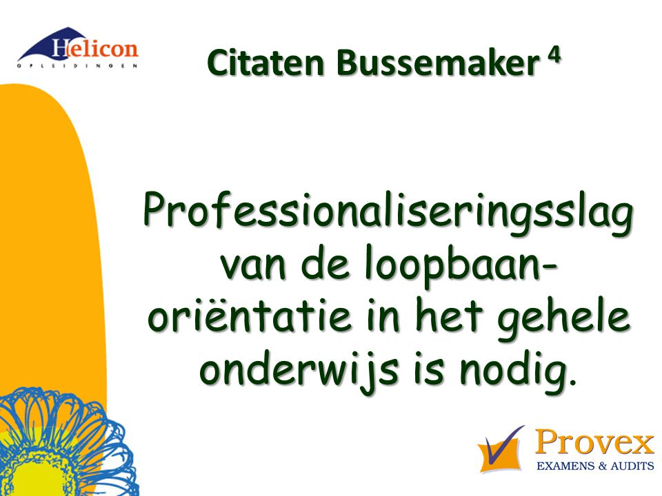 Citaten Bussemaker 4 Professionaliseringsslag van de loopbaan-oriëntatie in het gehele onderwijs is nodig.