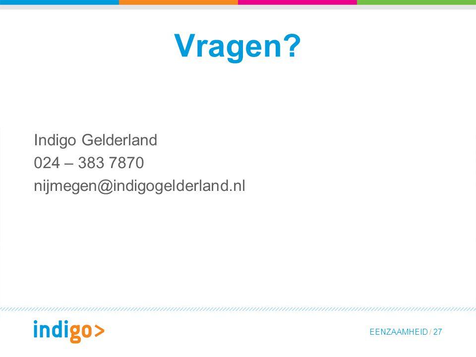 Vragen Indigo Gelderland 024 – 383 7870 nijmegen@indigogelderland.nl