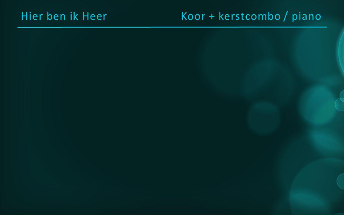 Hier ben ik Heer Koor + kerstcombo / piano