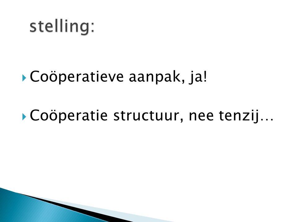 stelling: Coöperatieve aanpak, ja! Coöperatie structuur, nee tenzij…