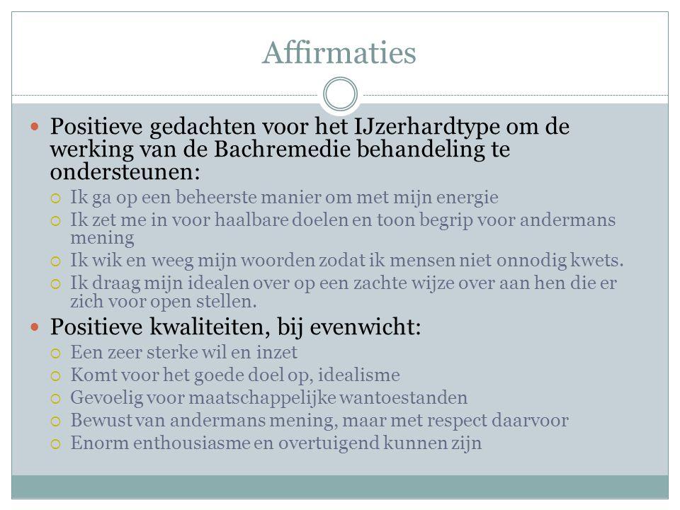 Affirmaties Positieve gedachten voor het IJzerhardtype om de werking van de Bachremedie behandeling te ondersteunen: