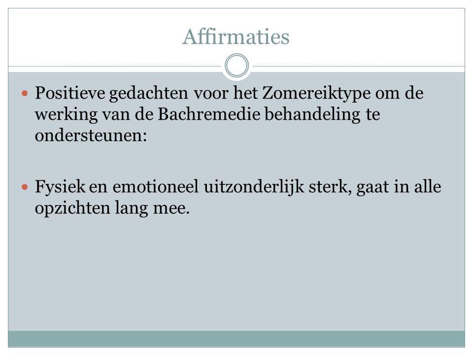 Affirmaties Positieve gedachten voor het Zomereiktype om de werking van de Bachremedie behandeling te ondersteunen: