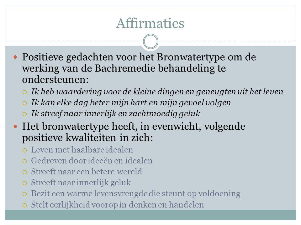 Affirmaties Positieve gedachten voor het Bronwatertype om de werking van de Bachremedie behandeling te ondersteunen: