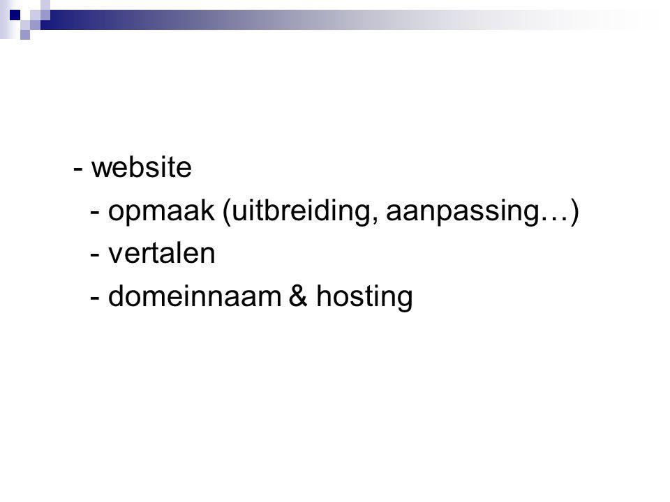 - website - opmaak (uitbreiding, aanpassing…) - vertalen - domeinnaam & hosting