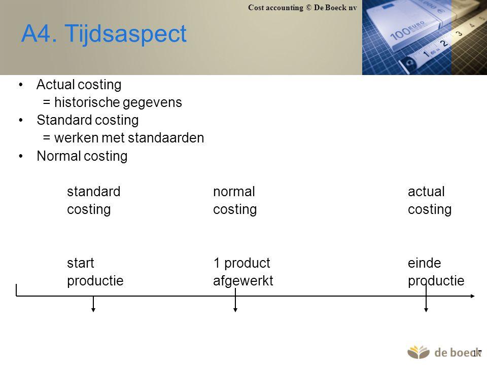 A4. Tijdsaspect Actual costing = historische gegevens Standard costing