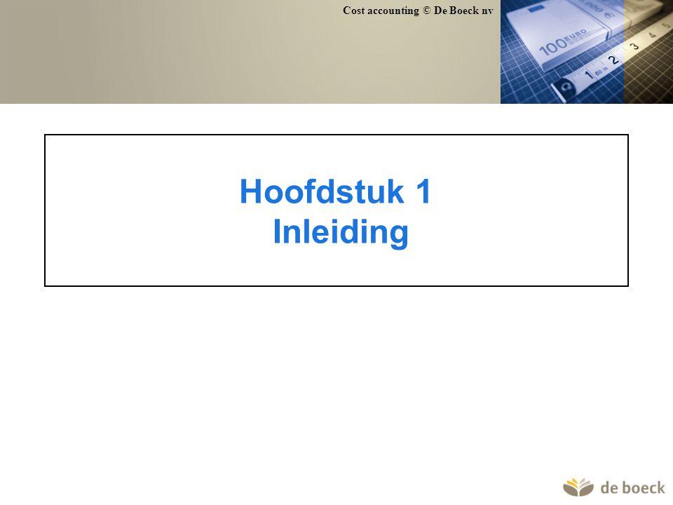 Hoofdstuk 1 Inleiding Cost accounting © De Boeck nv