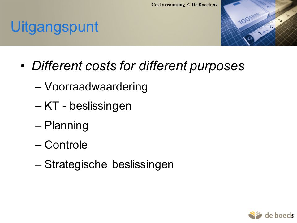 Uitgangspunt Different costs for different purposes Voorraadwaardering
