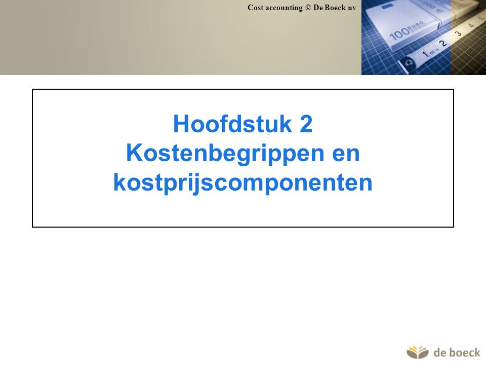 Hoofdstuk 2 Kostenbegrippen en kostprijscomponenten