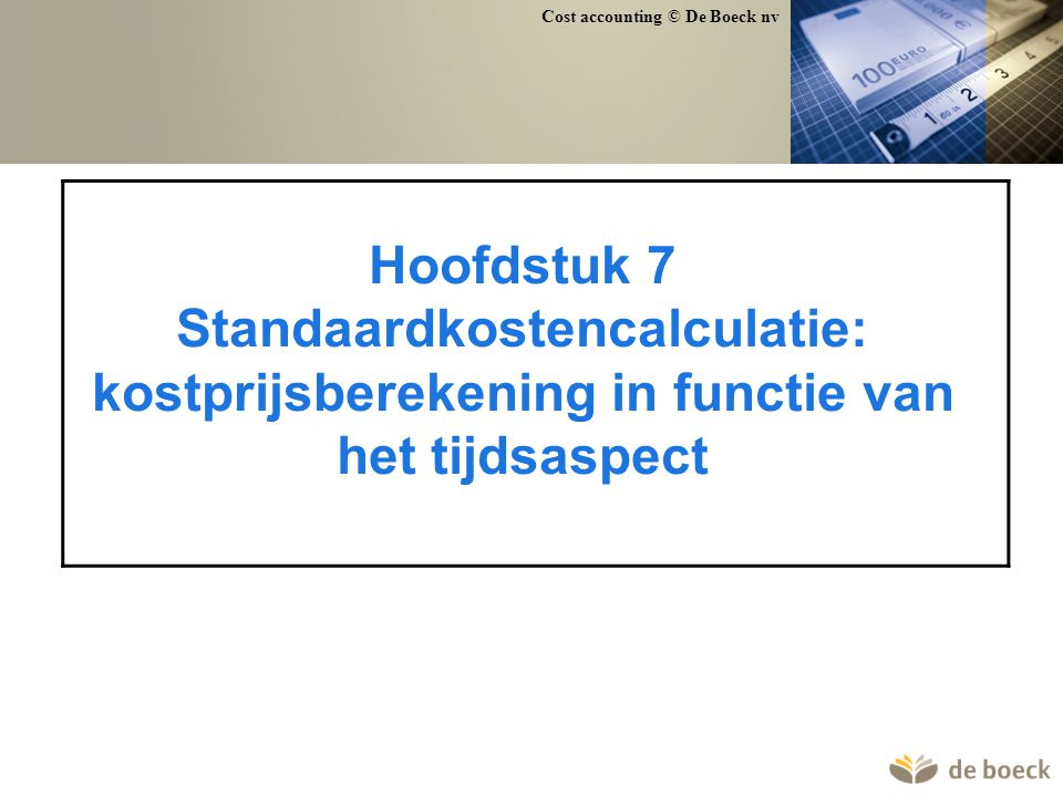 Hoofdstuk 7 Standaardkostencalculatie: kostprijsberekening in functie van het tijdsaspect