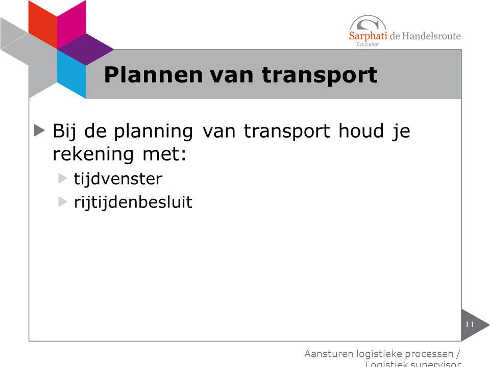 Plannen van transport Bij de planning van transport houd je rekening met: tijdvenster. rijtijdenbesluit.