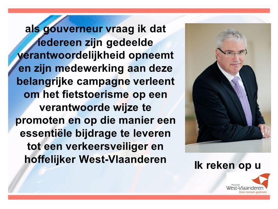als gouverneur vraag ik dat iedereen zijn gedeelde verantwoordelijkheid opneemt en zijn medewerking aan deze belangrijke campagne verleent om het fietstoerisme op een verantwoorde wijze te promoten en op die manier een essentiële bijdrage te leveren tot een verkeersveiliger en hoffelijker West-Vlaanderen
