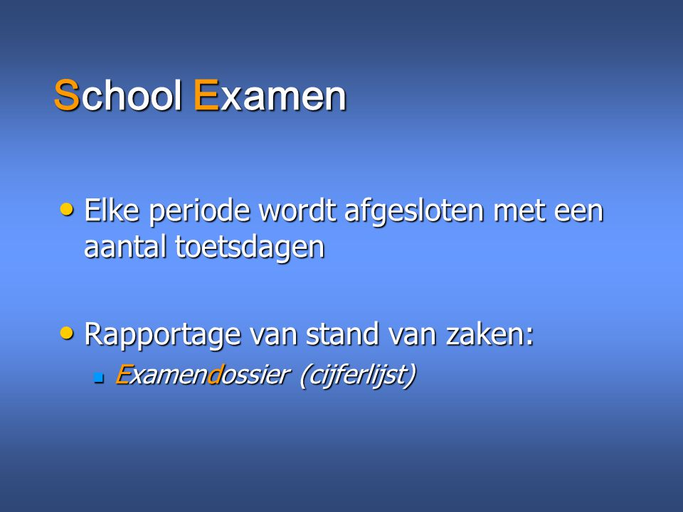 School Examen Elke periode wordt afgesloten met een aantal toetsdagen