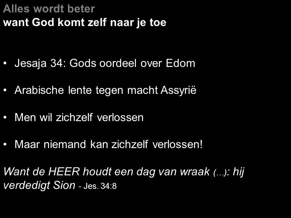 Alles wordt beter want God komt zelf naar je toe. Jesaja 34: Gods oordeel over Edom. Arabische lente tegen macht Assyrië.