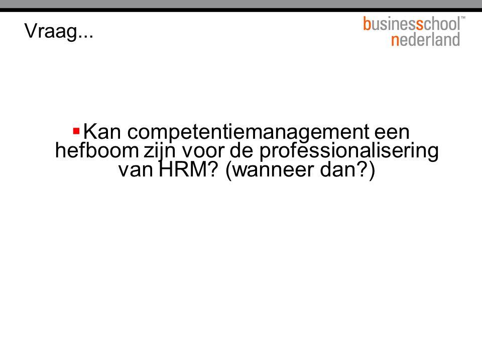 Vraag... Kan competentiemanagement een hefboom zijn voor de professionalisering van HRM.