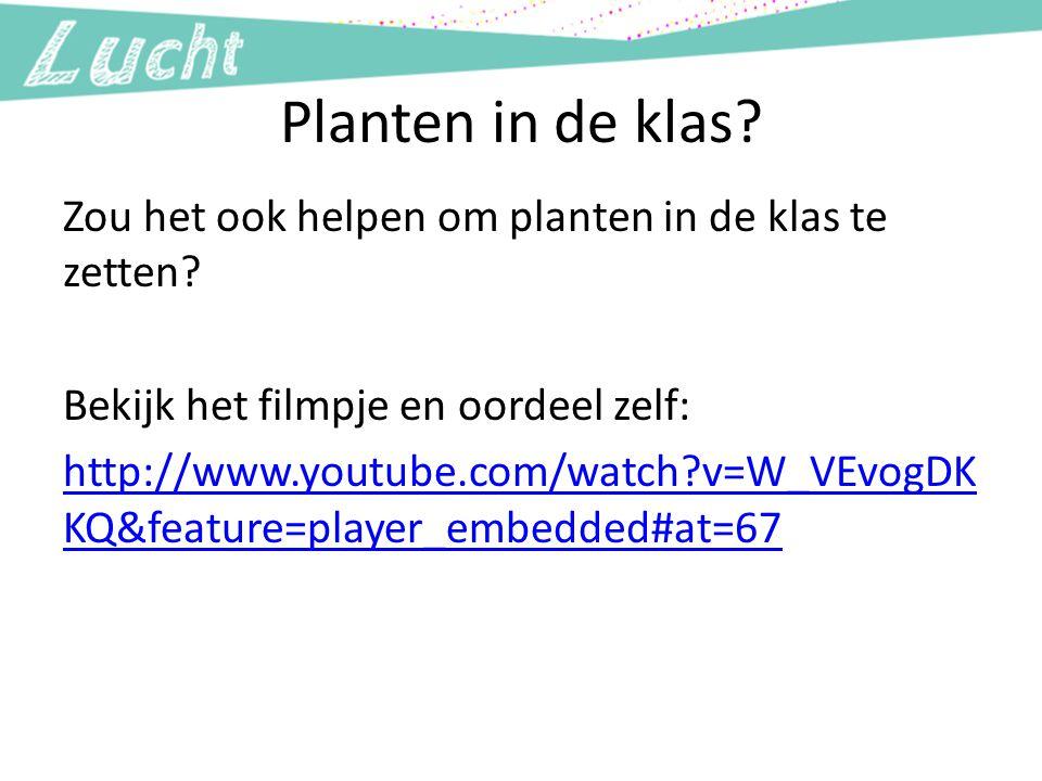 Planten in de klas Zou het ook helpen om planten in de klas te zetten Bekijk het filmpje en oordeel zelf: