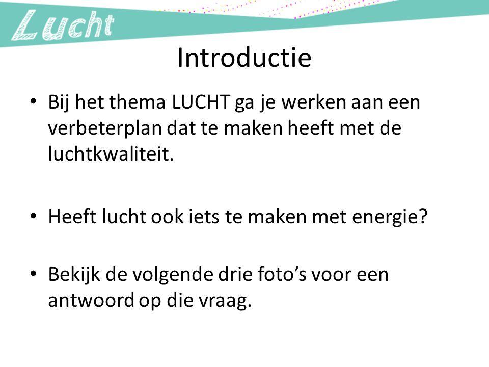 Introductie Bij het thema LUCHT ga je werken aan een verbeterplan dat te maken heeft met de luchtkwaliteit.