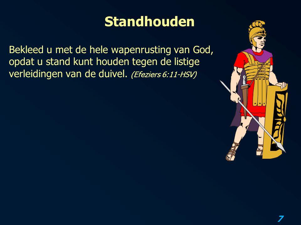 Standhouden Bekleed u met de hele wapenrusting van God, opdat u stand kunt houden tegen de listige verleidingen van de duivel.